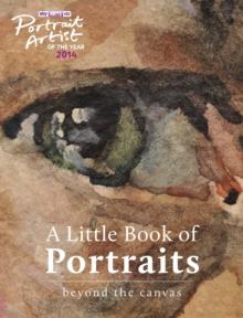 A Portrait Artist of the Year: A Little Book of Portraits : Beyond the Canvas, Hardback Book