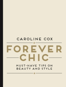 Forever Chic : Must-Have Tips on Beauty and Style, Hardback Book