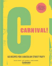 Carnival! : 60 recipes for a Brasilian street party, Hardback Book