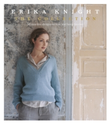 Erika Knight: The Collection : 50 timeless designs to knit and keep forever, Hardback Book
