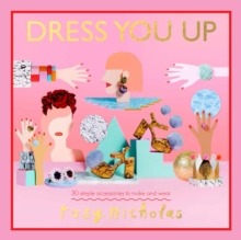 Dress You Up : 30 simple accessories to make and wear, Hardback Book