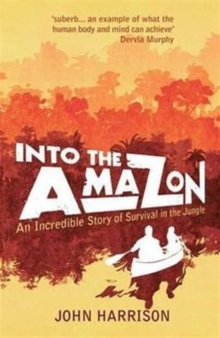 Into the Amazon : An Incredible Story of Survival in the Jungle, Paperback Book