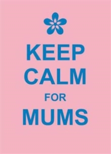 Keep Calm for Mums, Hardback Book
