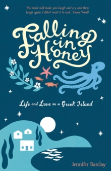 Falling in Honey : Life and Love on a Greek Island, Paperback Book