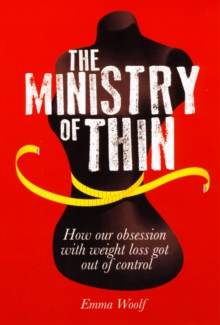 The Ministry of Thin : How the Pursuit of Perfection Got Out of Control, Paperback Book