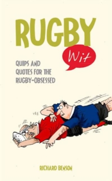 Rugby Wit : Quips and Quotes for the Rugby Obsessed, Hardback Book