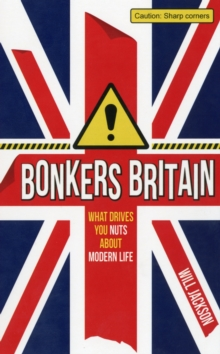 Bonkers Britain : What Drives You Nuts about Modern Life, Hardback Book
