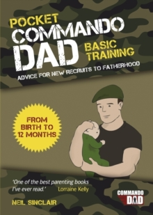Pocket Commando Dad : Advice for New Recruits to Fatherhood: from Birth to 12 Months, Paperback Book
