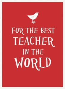 For the Best Teacher in the World, Hardback Book