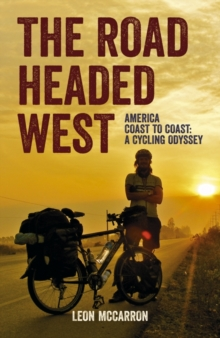 The Road Headed West : A Cycling Adventure Through North America, Paperback Book