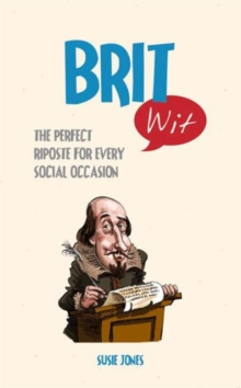 Brit Wit : The Perfect Riposte for Every Social Occasion, Hardback Book