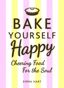 Bake Yourself Happy : Cheering Food for the Soul, Hardback Book