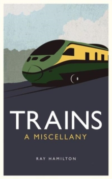 Trains : A Miscellany, Hardback Book