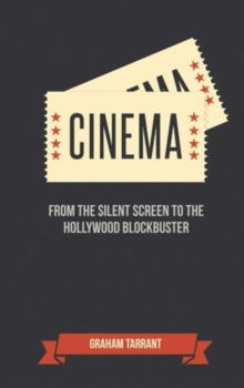 Cinema : From the Silent Screen to the Hollywood Blockbuster, Hardback Book