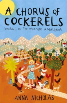 A Chorus of Cockerels : Walking on the Wild Side in Mallorca, Paperback Book