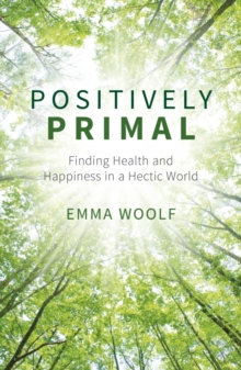 Positively Primal : Finding Health and Happiness in a Hectic World, Paperback Book