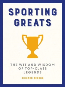 Sporting Greats : The Wit and Wisdom of Top-Class Legends, Hardback Book