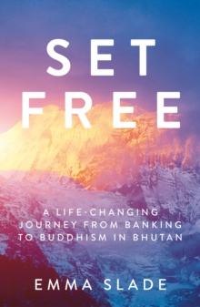 Set Free : A Life-Changing Journey from Banking to Buddhism in Bhutan, Paperback Book
