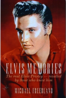 Elvis Memories : The real Elvis Presley recalled by those who knew him, Hardback Book