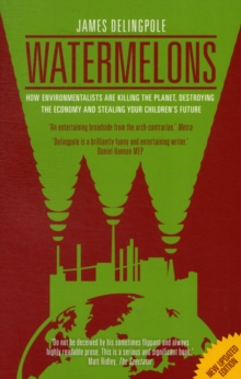 Watermelons : How Environmentalists are Killing the Planet, Destroying the Economy and Stealing Your Children's Future, Paperback Book