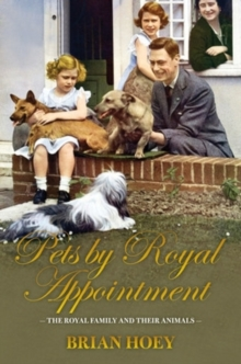 Pets by Royal Appointment : The Royal Family and Their Animals, Hardback Book