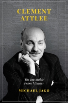 Clement Attlee : The Inevitable Prime Minister, Hardback Book