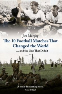 The 10 Matches That Changed The World, Hardback Book