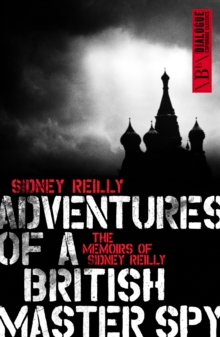 Adventure of a British Master Spy : The Memoirs of Sidney Reilly, Paperback Book