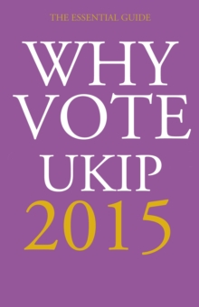 Why Vote UKIP 2015 : The Essential Guide, Paperback Book