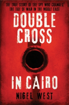 Double Cross in Cairo : The True Story of the Spy Who Changed the Tide of War in the Middle East, Hardback Book