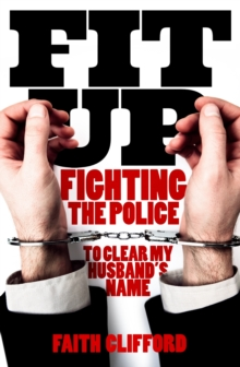 Fit Up : How the Police Smeared My Husband for the Vilest of Crimes and How We Fought to Clear His Name, Hardback Book