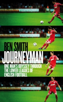 Journeyman : One Man's Odyssey Through the Lower Leagues of English Football, Paperback Book