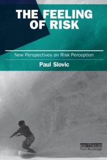 The Feeling of Risk : New Perspectives on Risk Perception, Paperback Book