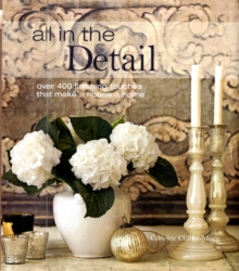 All in the Detail : Over 400 Finishing Touches That Make a House a Home, Hardback Book