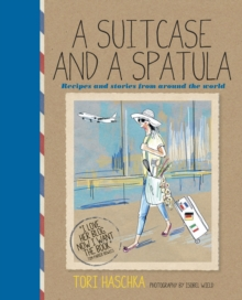 A Suitcase and a Spatula : Recipes and Stories from Around the World, Hardback Book