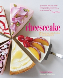Cheesecake : 60 Classic and Original Recipes for Heavenly Desserts, Hardback Book