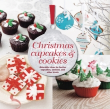Christmas Cupcakes & Cookies : Adorable Ideas for Festive Cupcakes, Cookies and Other Treats, Hardback Book