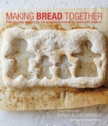 Making Bread Together : Step-By-Step Recipes for Fun and Simple Breads to Make with Children, Hardback Book