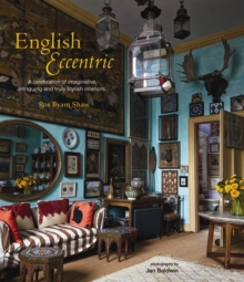 English Eccentric : A Celebration of Imaginative, Intriguing and Truly Stylish Interiors, Hardback Book
