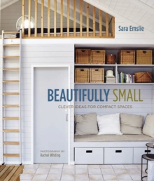 Beautifully Small : Clever Ideas for Compact Spaces, Hardback Book
