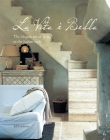 La Vita e Bella : The Elegant Art of Living in the Italian Style, Hardback Book