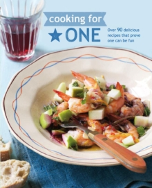 Cooking for One : Over 90 Delicious Recipes That Prove One Can be Fun, Hardback Book