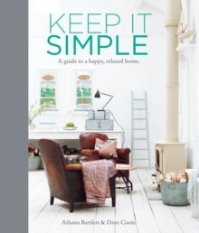 Keep it Simple : A Guide to a Happy, Relaxed Home, Hardback Book