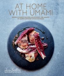 At Home with Umami : Home-Cooked Recipes Unlocking the Magic of Super-Savory Deliciousness, Hardback Book