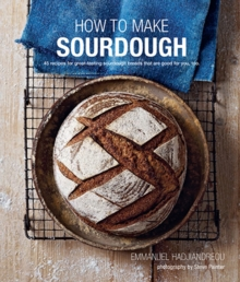 How To Make Sourdough : 45 Recipes for Great-Tasting Sourdough Breads That are Good for You, Too., Hardback Book