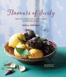 Flavours of Sicily : Fresh and Vibrant Recipes from a Unique Mediterranean Island, Hardback Book