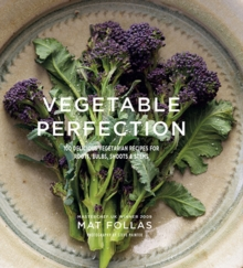 Vegetable Perfection : 100 Delicious Recipes for Roots, Bulbs, Shoots and Stems, Hardback Book