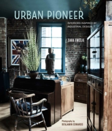 Urban Pioneer : Interiors Inspired by Industrial Design, Hardback Book