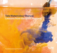 Tate Watercolour Manual : Lessons from the Great Masters, Paperback Book