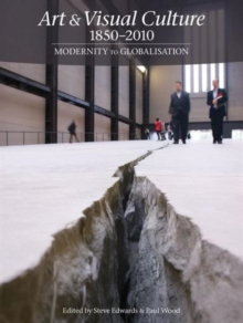 Art & Visual Culture 1850 - 2010: Modernity to Globalisation, Paperback Book